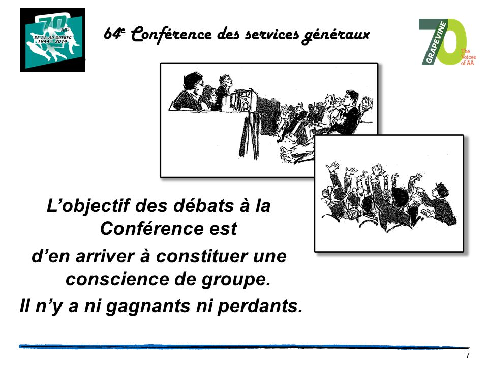 7 L'objectif des débats à la Conférence est d'en arriver à constituer une conscience de groupe.