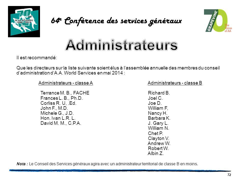 72 64 e Conférence des services généraux Il est recommandé: Que les directeurs sur la liste suivante soient élus à l'assemblée annuelle des membres du conseil d'administration d'A.A.