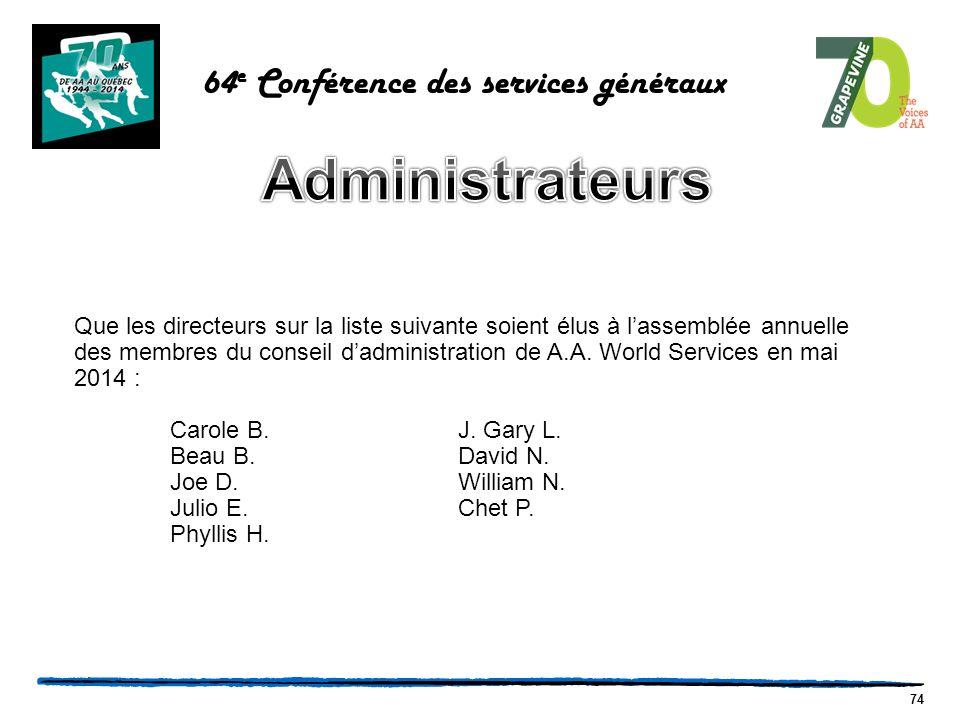 74 64 e Conférence des services généraux Que les directeurs sur la liste suivante soient élus à l'assemblée annuelle des membres du conseil d'administration de A.A.