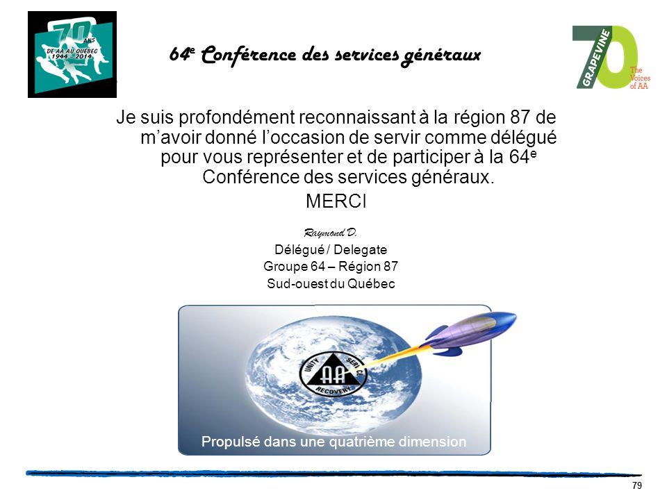 79 64 e Conférence des services généraux Propulsé dans une quatrième dimension Je suis profondément reconnaissant à la région 87 de m'avoir donné l'occasion de servir comme délégué pour vous représenter et de participer à la 64 e Conférence des services généraux.