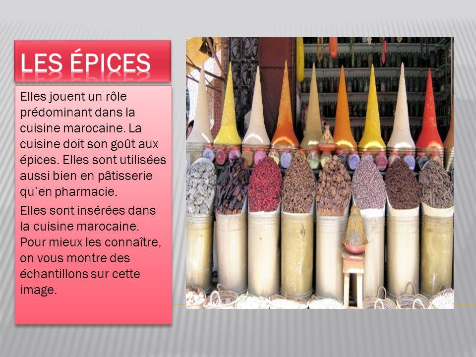 Elles jouent un rôle prédominant dans la cuisine marocaine. La cuisine doit son goût aux épices. Elles sont utilisées aussi bien en pâtisserie qu'en p