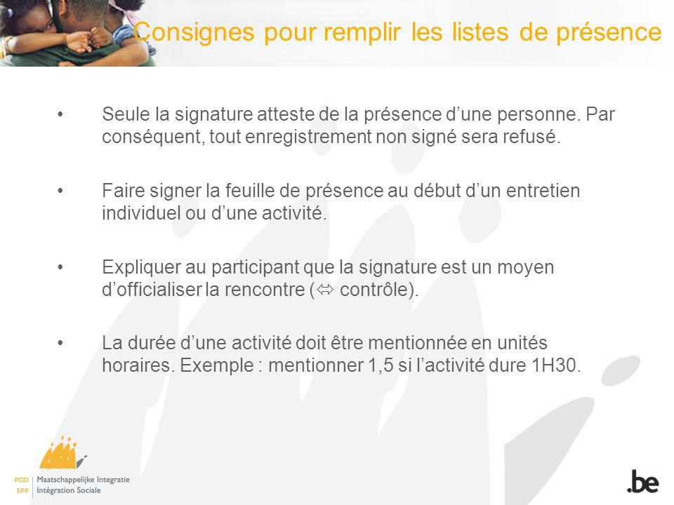 Consignes pour remplir les listes de présence Seule la signature atteste de la présence d'une personne. Par conséquent, tout enregistrement non signé