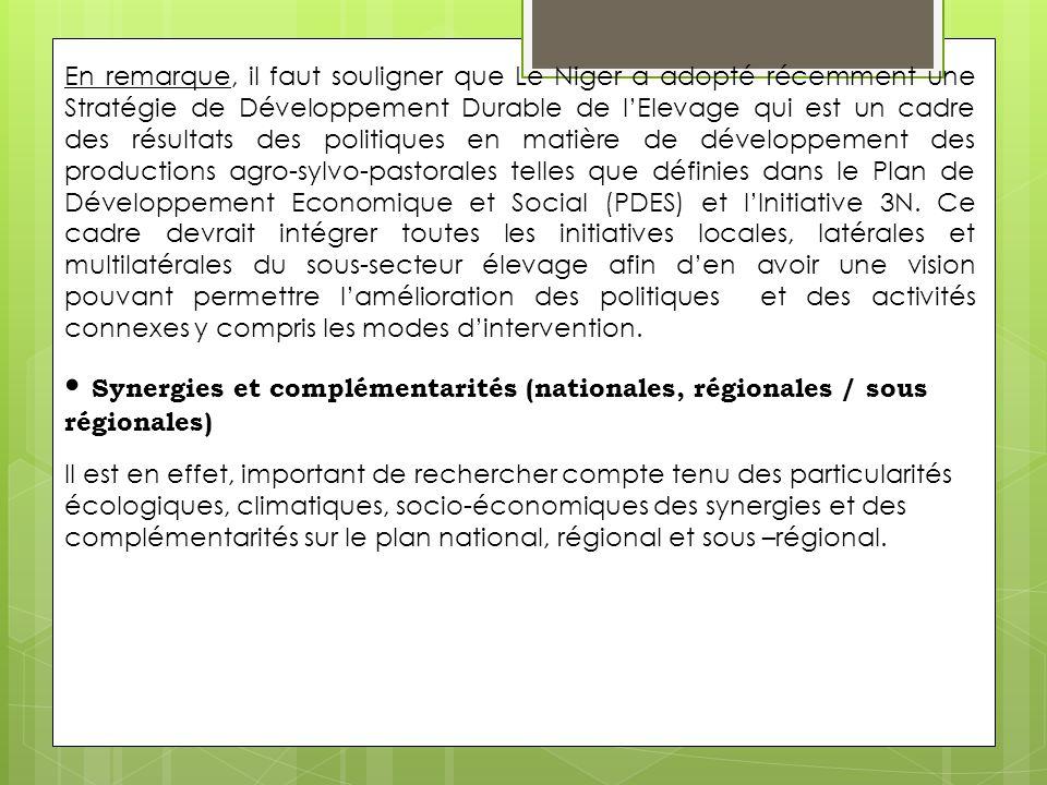 En remarque, il faut souligner que Le Niger a adopté récemment une Stratégie de Développement Durable de l'Elevage qui est un cadre des résultats des