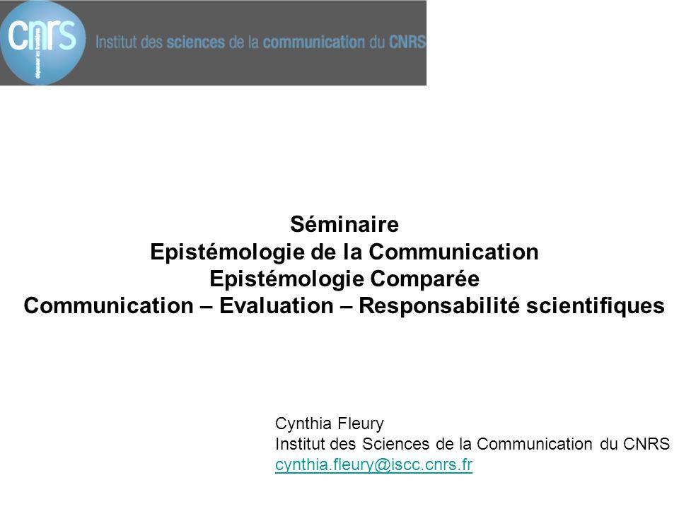 Cynthia Fleury Institut des Sciences de la Communication du CNRS cynthia.fleury@iscc.cnrs.fr Séminaire Epistémologie de la Communication Epistémologie