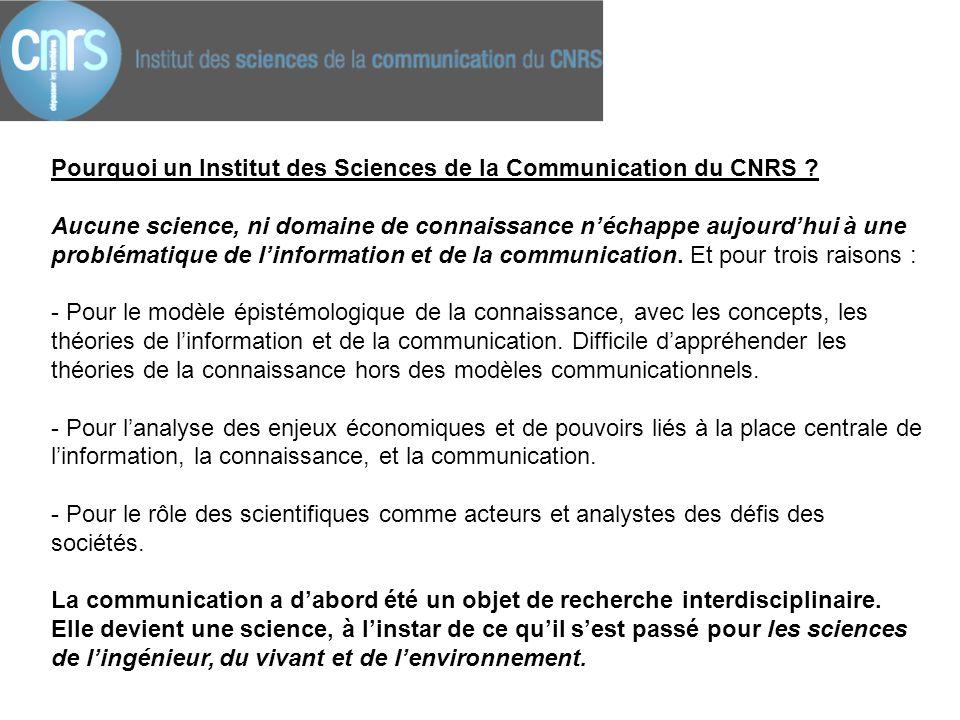 Pourquoi un Institut des Sciences de la Communication du CNRS ? Aucune science, ni domaine de connaissance n'échappe aujourd'hui à une problématique d