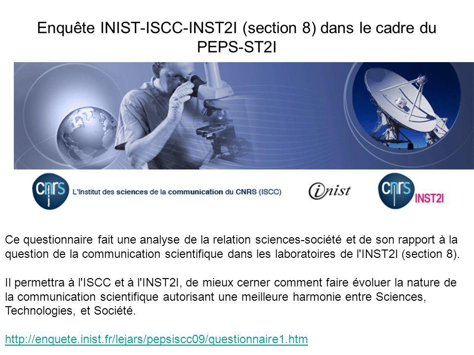 Enquête INIST-ISCC-INST2I (section 8) dans le cadre du PEPS-ST2I Ce questionnaire fait une analyse de la relation sciences-société et de son rapport à