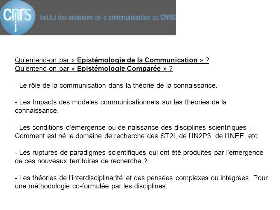 Qu'entend-on par « Epistémologie de la Communication » ? Qu'entend-on par « Epistémologie Comparée » ? - Le rôle de la communication dans la théorie d