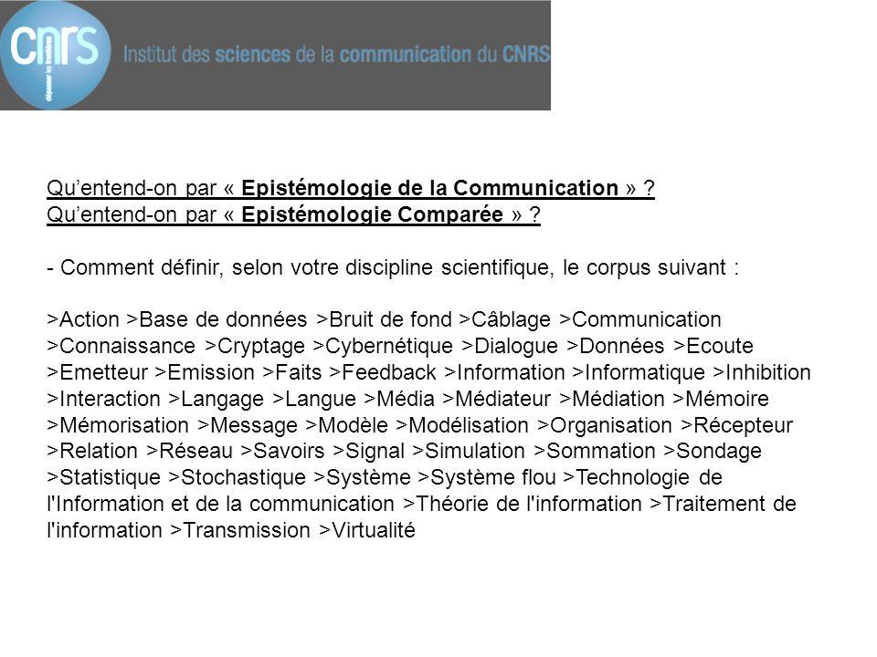 Qu'entend-on par « Epistémologie de la Communication » ? Qu'entend-on par « Epistémologie Comparée » ? - Comment définir, selon votre discipline scien