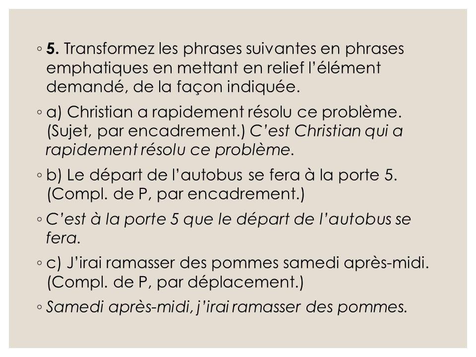 ◦ 5. Transformez les phrases suivantes en phrases emphatiques en mettant en relief l'élément demandé, de la façon indiquée. ◦ a) Christian a rapidemen