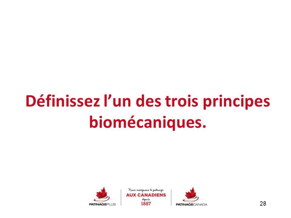 Définissez l'un des trois principes biomécaniques. 28
