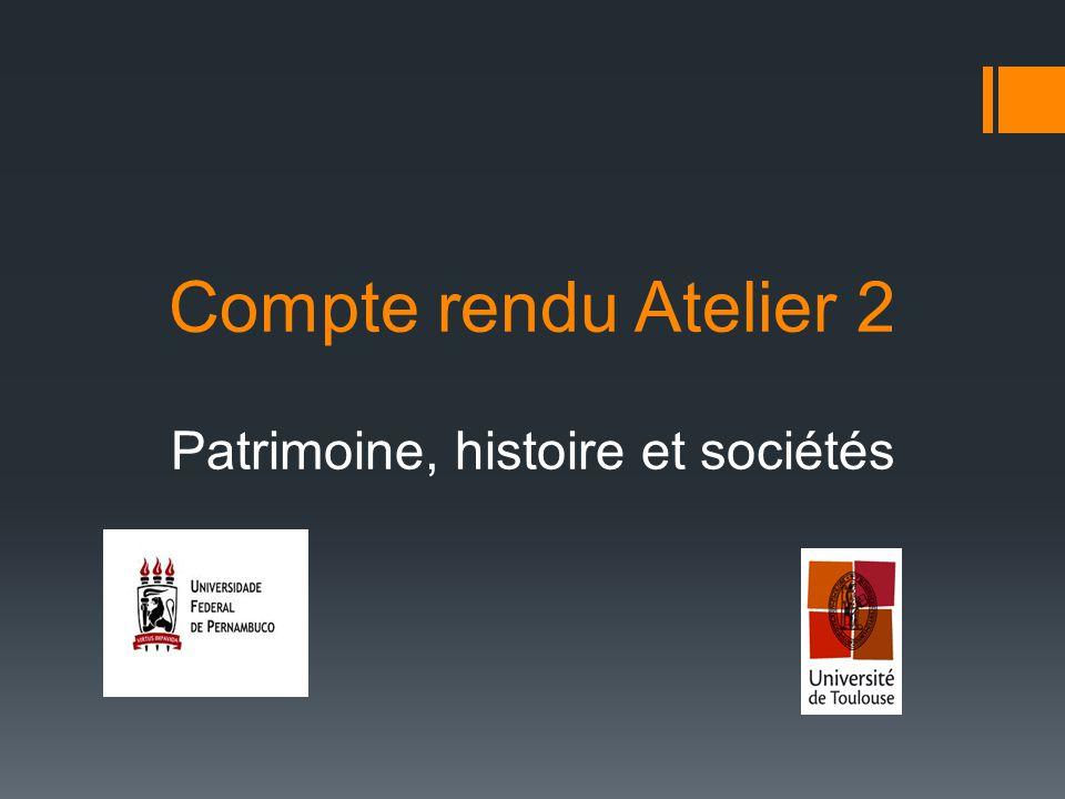 Compte rendu Atelier 2 Patrimoine, histoire et sociétés