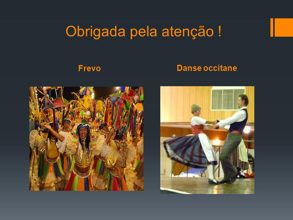 Frevo Danse occitane Obrigada pela atenção !