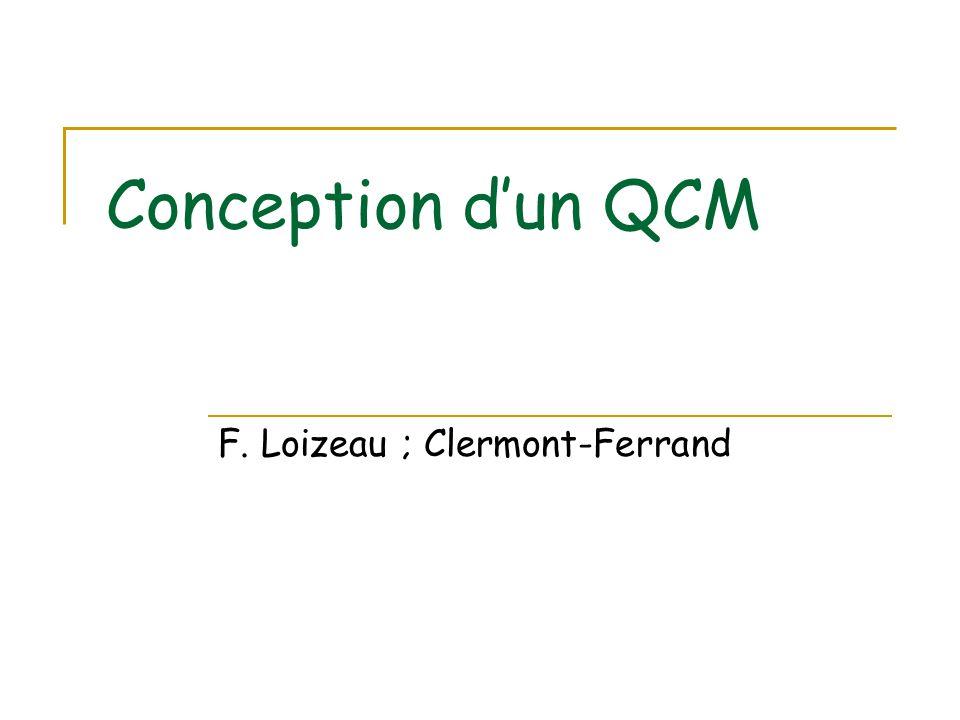 Conception d'un QCM F. Loizeau ; Clermont-Ferrand