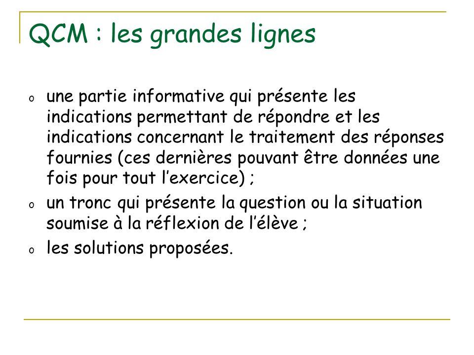 QCM : les grandes lignes Les solutions proposées peuvent être : o le complément d'une affirmation o la réponse à une question o l'affirmation d'une vérité (V/F par exemple)