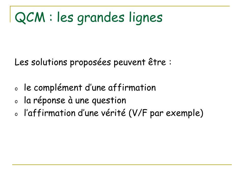 QCM : les grandes lignes Les solutions proposées peuvent être : o le complément d'une affirmation o la réponse à une question o l'affirmation d'une vé