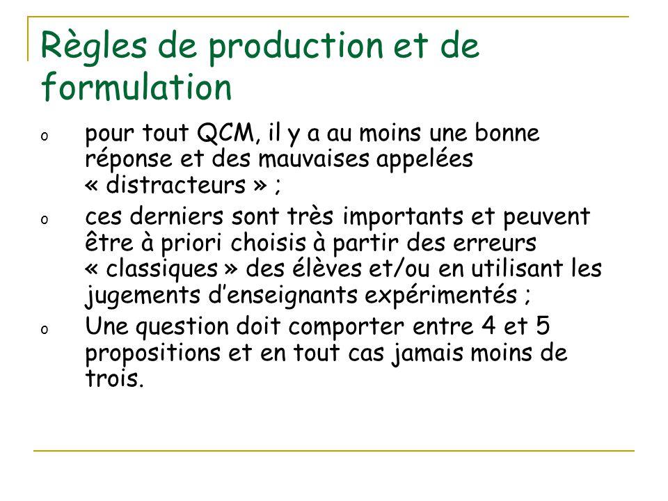 Règles de production et de formulation o pour tout QCM, il y a au moins une bonne réponse et des mauvaises appelées « distracteurs » ; o ces derniers