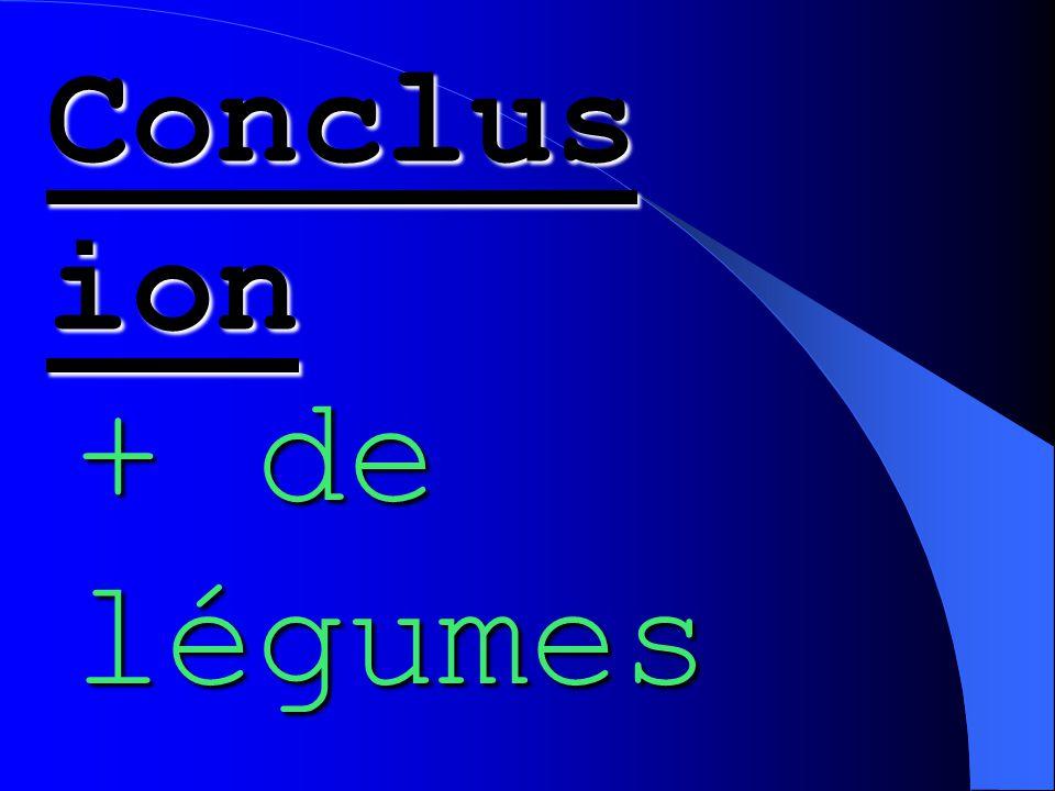 Conclus ion + de légumes