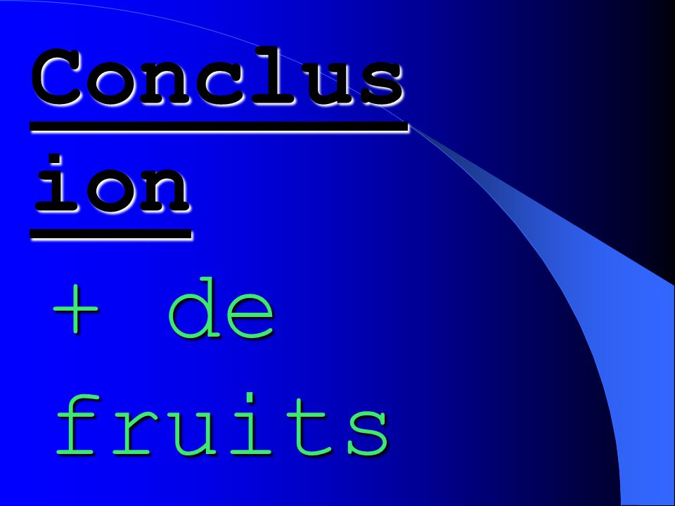 Conclus ion + de fruits