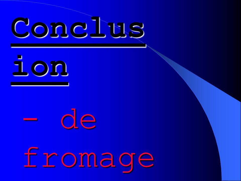 Conclus ion - de fromage