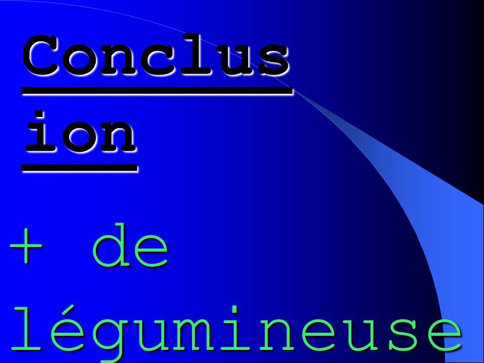 Conclus ion + de légumineuse s