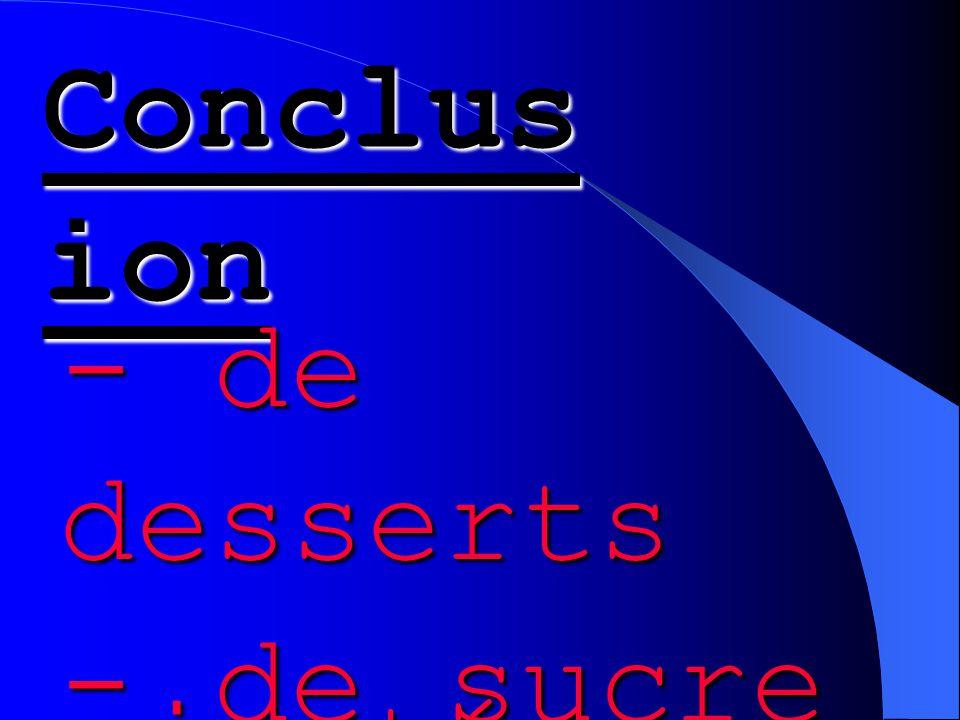 Conclus ion - de desserts - de sucre ajouté