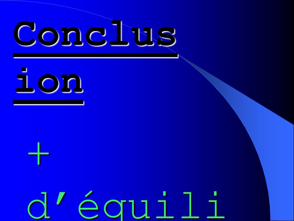 Conclus ion + d'équili bre