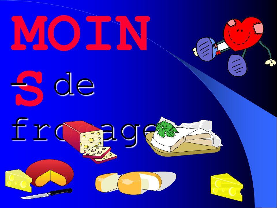 MOIN S - de fromage