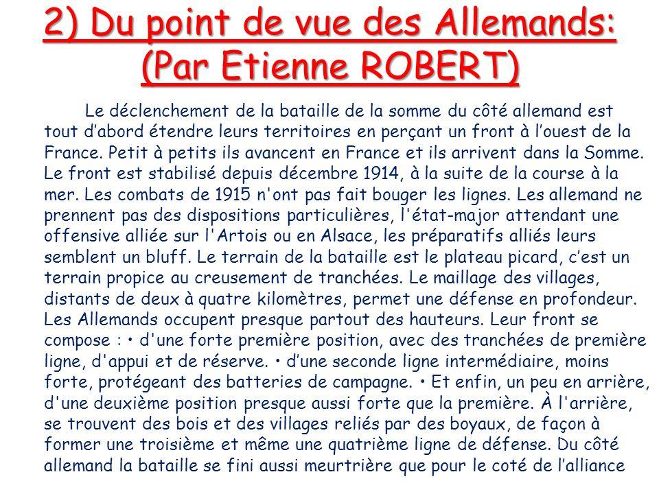 2) Du point de vue des Allemands: (Par Etienne ROBERT) Le déclenchement de la bataille de la somme du côté allemand est tout d'abord étendre leurs ter