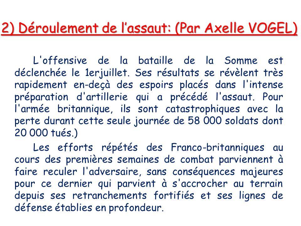 2) Déroulement de l'assaut: (Par Axelle VOGEL) L'offensive de la bataille de la Somme est déclenchée le 1erjuillet. Ses résultats se révèlent très rap