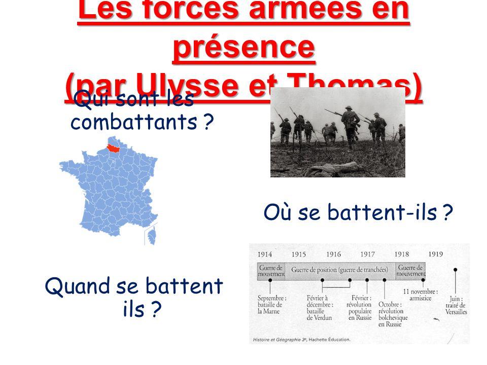 Les forces armées en présence (par Ulysse et Thomas) Qui sont les combattants ? Quand se battent ils ? Où se battent-ils ?
