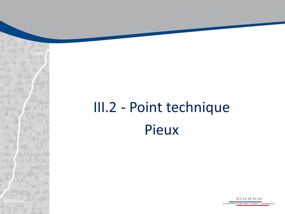 III.2 - Point technique Pieux