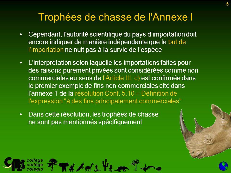 26 Résumé Espèces de l Annexe II –Trophées de chasse pour les espèces de l'Annexe II: –l'Article IV s'applique permis d'exportation requis Avis de commerce non préjudiciable requis