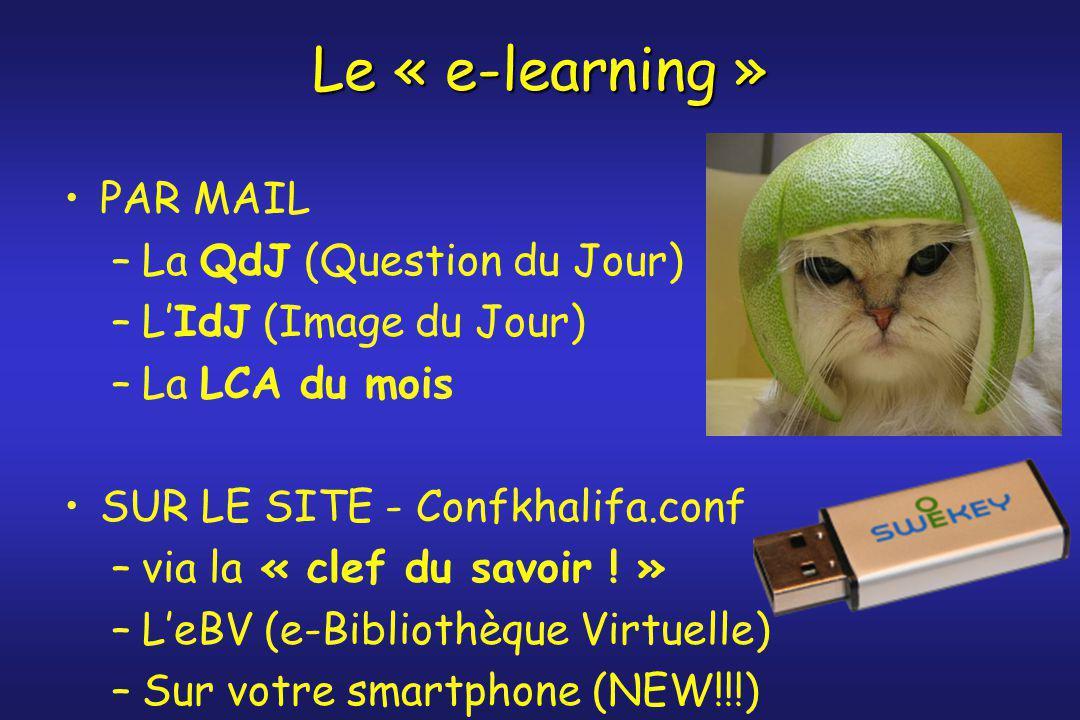 Le « e-learning » PAR MAIL –La QdJ (Question du Jour) –L'IdJ (Image du Jour) –La LCA du mois SUR LE SITE - Confkhalifa.conf –via la « clef du savoir !
