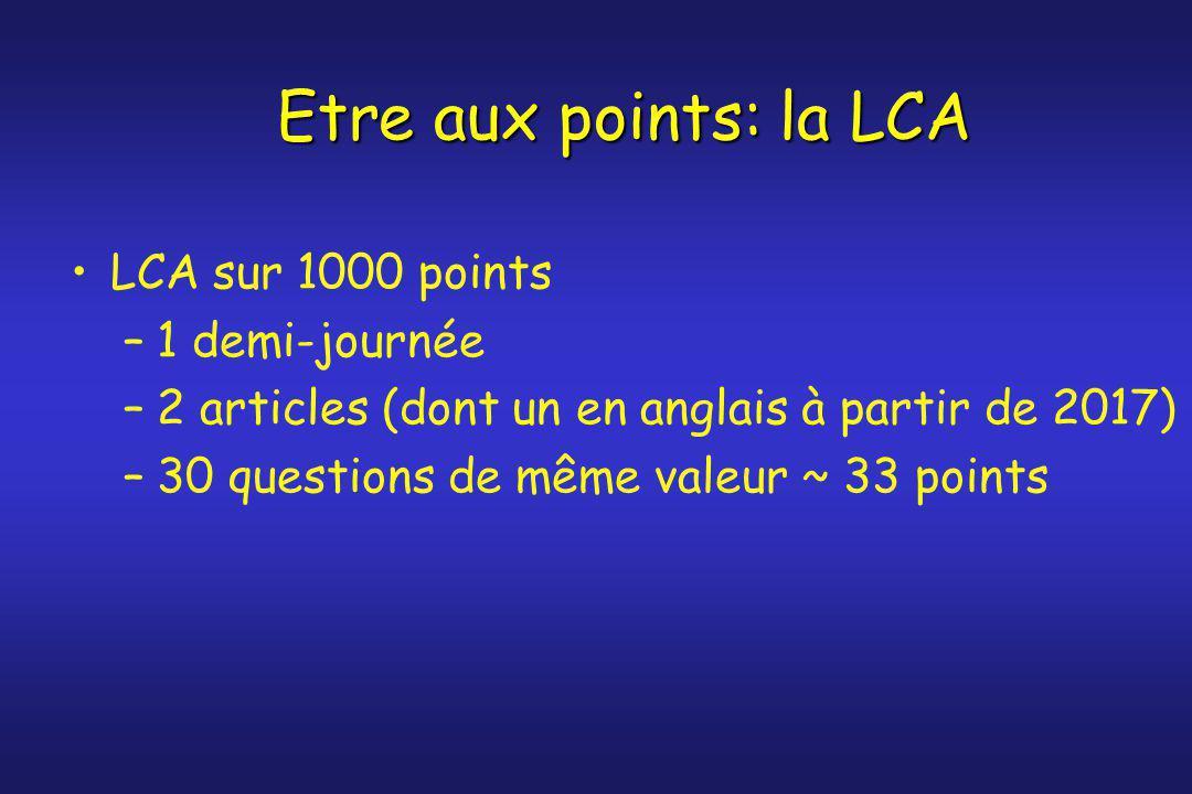 Etre aux points: la LCA LCA sur 1000 points –1 demi-journée –2 articles (dont un en anglais à partir de 2017) –30 questions de même valeur ~ 33 points