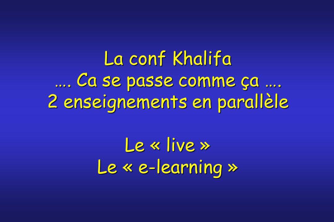La conf Khalifa …. Ca se passe comme ça …. 2 enseignements en parallèle Le « live » Le « e-learning »