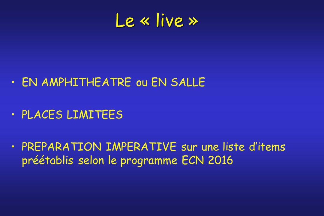 Le « live » EN AMPHITHEATRE ou EN SALLE PLACES LIMITEES PREPARATION IMPERATIVE sur une liste d'items préétablis selon le programme ECN 2016