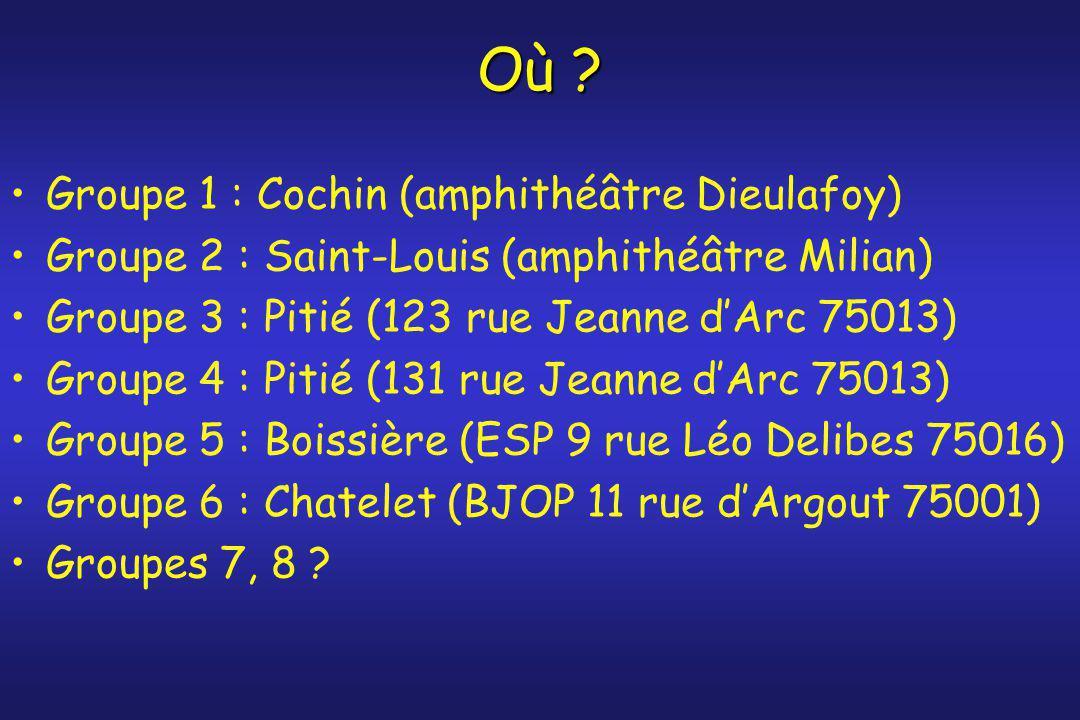 Où ? Groupe 1 : Cochin (amphithéâtre Dieulafoy) Groupe 2 : Saint-Louis (amphithéâtre Milian) Groupe 3 : Pitié (123 rue Jeanne d'Arc 75013) Groupe 4 :
