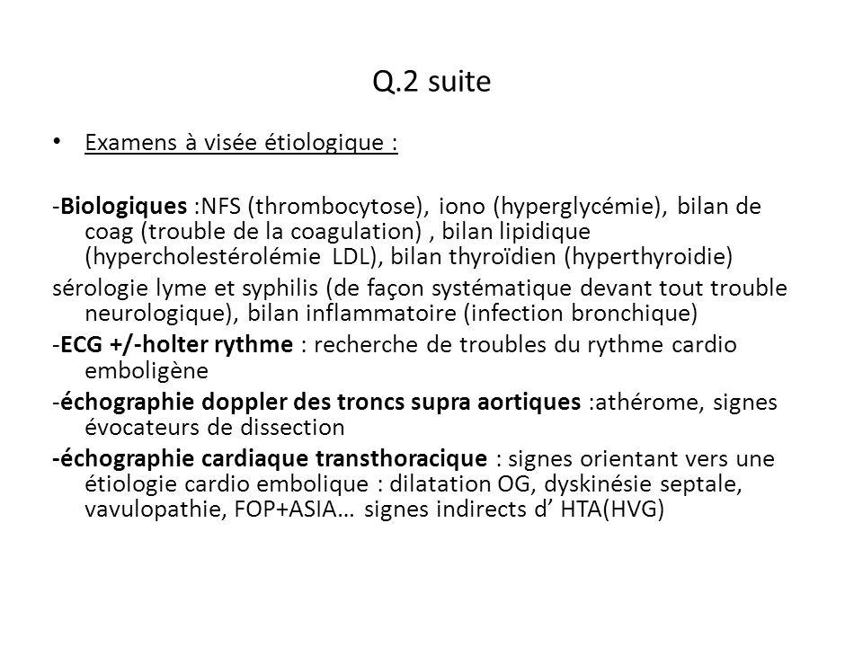 Q.2 suite Examens à visée étiologique : -Biologiques :NFS (thrombocytose), iono (hyperglycémie), bilan de coag (trouble de la coagulation), bilan lipi