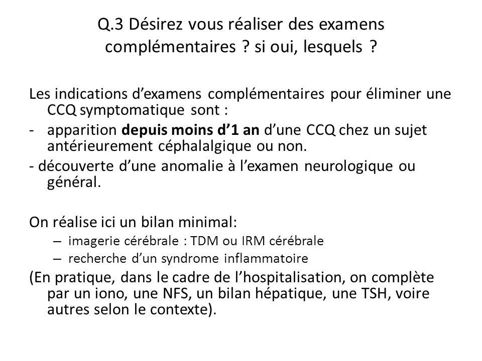 Q.3 Désirez vous réaliser des examens complémentaires ? si oui, lesquels ? Les indications d'examens complémentaires pour éliminer une CCQ symptomatiq