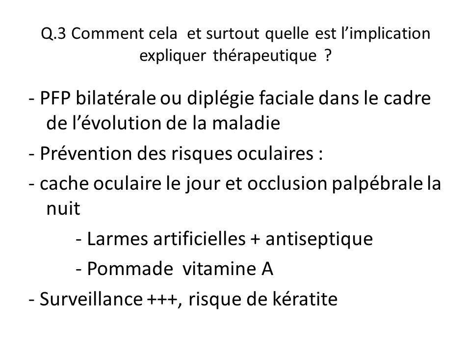 Q.3 Comment cela et surtout quelle est l'implication expliquer thérapeutique ? - PFP bilatérale ou diplégie faciale dans le cadre de l'évolution de la