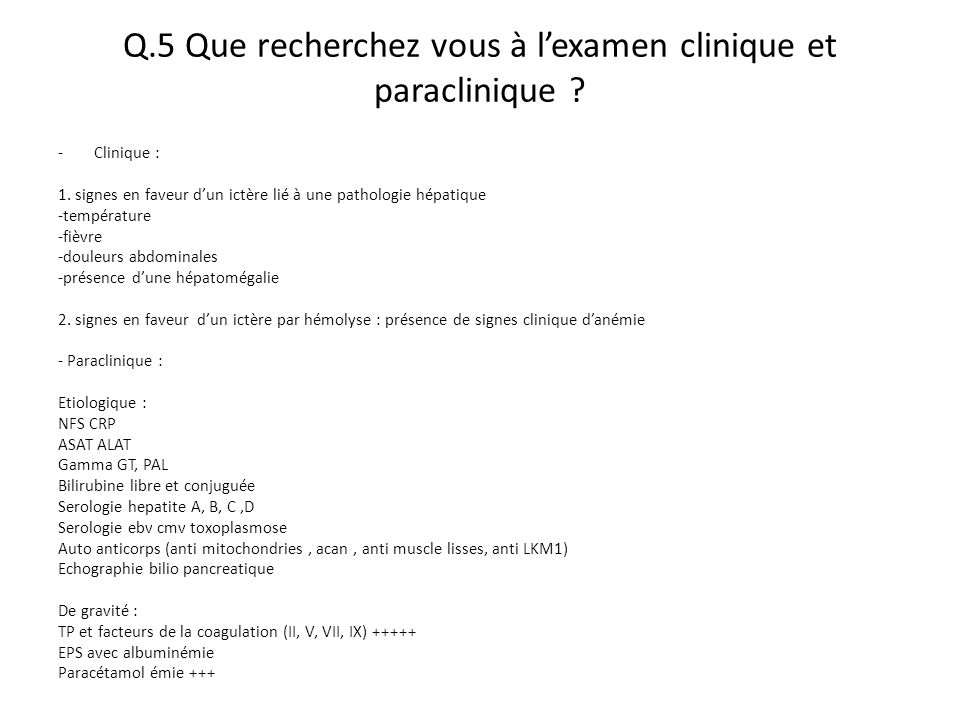 Q.5 Que recherchez vous à l'examen clinique et paraclinique ? -Clinique : 1. signes en faveur d'un ictère lié à une pathologie hépatique -température