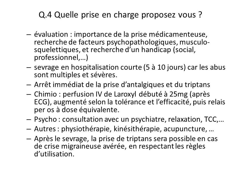 Q.4 Quelle prise en charge proposez vous ? – évaluation : importance de la prise médicamenteuse, recherche de facteurs psychopathologiques, musculo- s