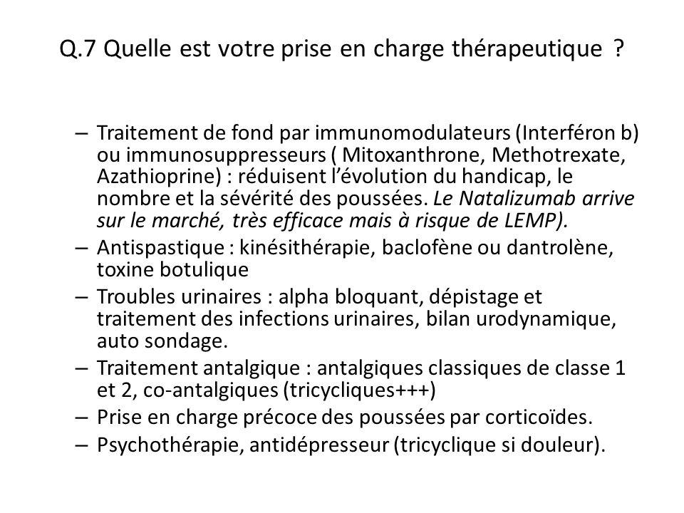 Q.7 Quelle est votre prise en charge thérapeutique ? – Traitement de fond par immunomodulateurs (Interféron b) ou immunosuppresseurs ( Mitoxanthrone,