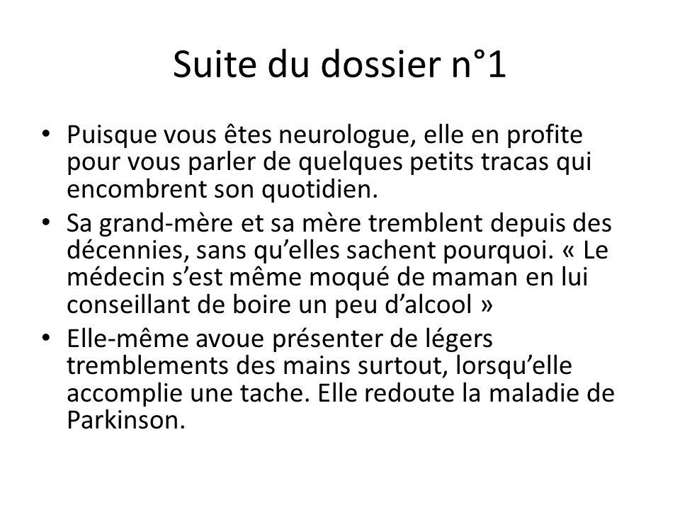 Suite du dossier n°1 Puisque vous êtes neurologue, elle en profite pour vous parler de quelques petits tracas qui encombrent son quotidien. Sa grand-m