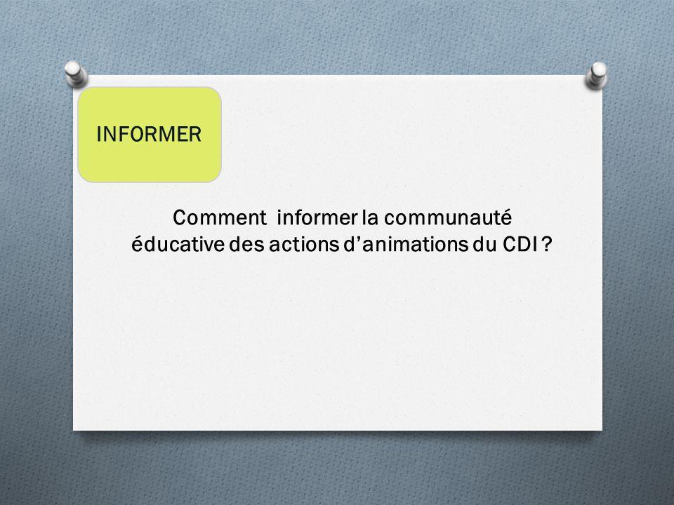 INFORMER Comment informer la communauté éducative des actions d'animations du CDI ?