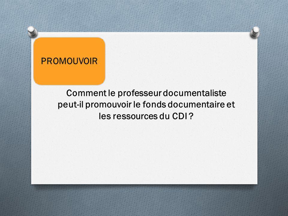 PROMOUVOIR Comment le professeur documentaliste peut-il promouvoir le fonds documentaire et les ressources du CDI ?