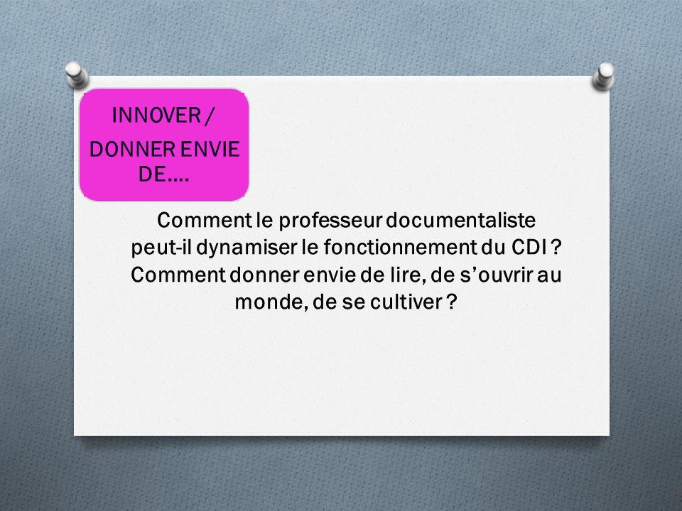 INNOVER / DONNER ENVIE DE…. Comment le professeur documentaliste peut-il dynamiser le fonctionnement du CDI ? Comment donner envie de lire, de s'ouvri