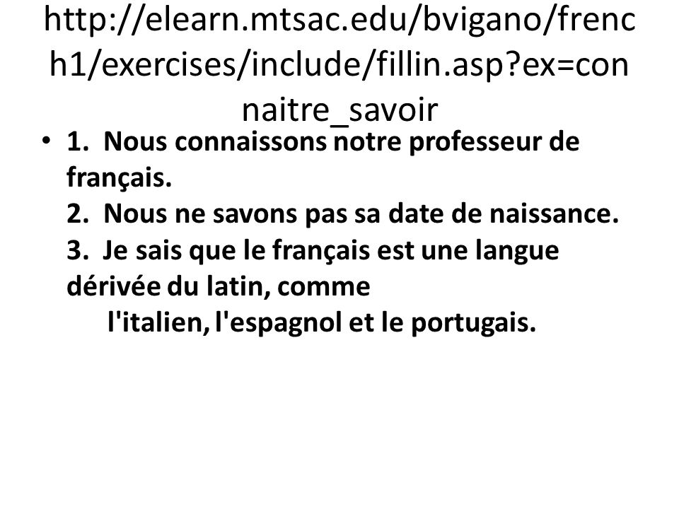 http://elearn.mtsac.edu/bvigano/frenc h1/exercises/include/fillin.asp ex=con naitre_savoir 1.