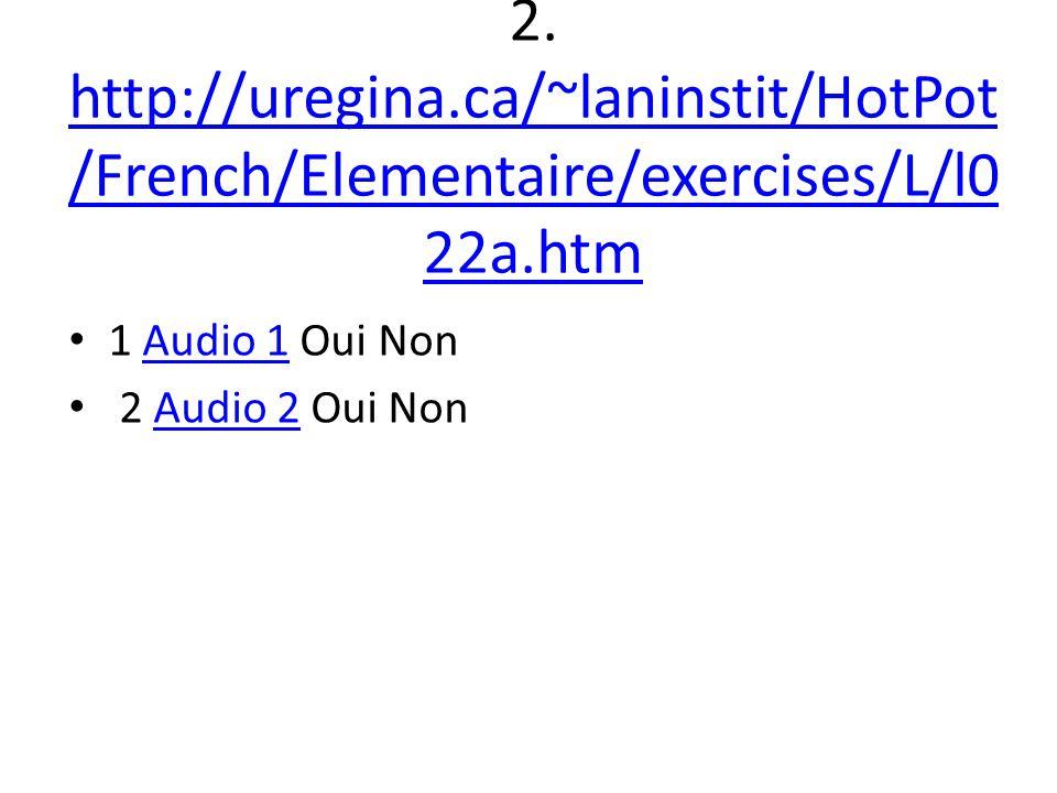 2. http://uregina.ca/~laninstit/HotPot /French/Elementaire/exercises/L/l0 22a.htm http://uregina.ca/~laninstit/HotPot /French/Elementaire/exercises/L/