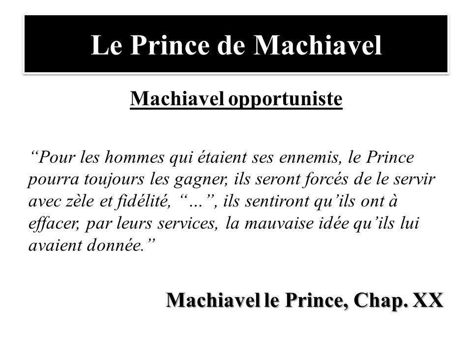 """Le Prince de Machiavel Machiavel opportuniste """"Pour les hommes qui étaient ses ennemis, le Prince pourra toujours les gagner, ils seront forcés de le"""
